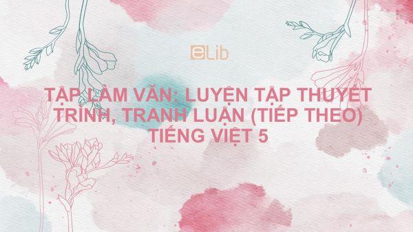 Tập làm văn: Luyện tập thuyết trình, tranh luận (tiếp theo) Tiếng Việt 5