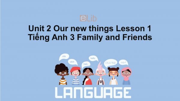 Unit 2 lớp 3: Our new things-Lesson 1