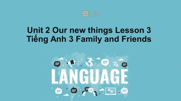 Unit 2 lớp 3: Our new things-Lesson 3