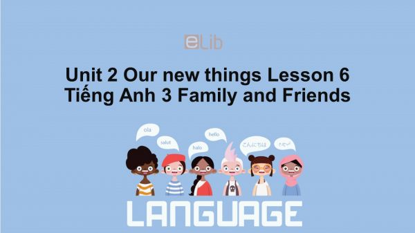 Unit 2 lớp 3: Our new things-Lesson 6
