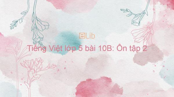 Tiếng Việt lớp 5 bài 10B: Ôn tập 2