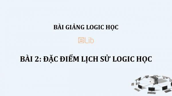 Bài 2: Đặc điểm lịch sử logic học