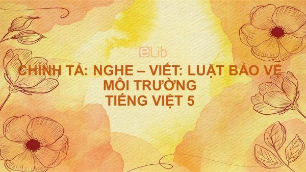 Chính tả Nghe - viết: Luật bảo vệ môi trường Tiếng Việt 5