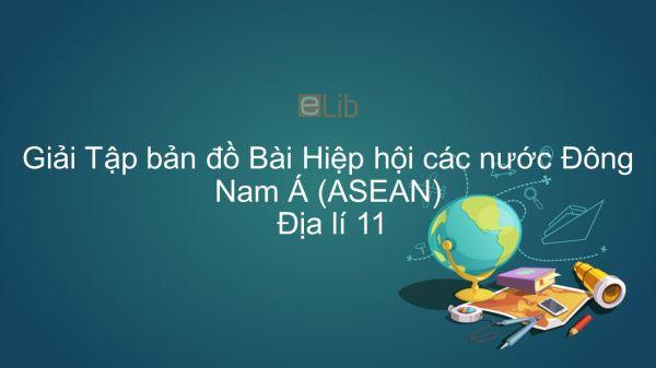 Giải Tập bản đồ Địa lí 11 Bài 11: Hiệp hội các nước Đông Nam Á (ASEAN)