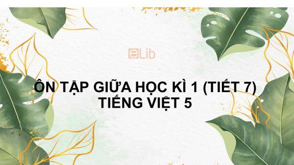 Ôn tập giữa học kì 1 (Tiết 7) Tiếng Việt 5