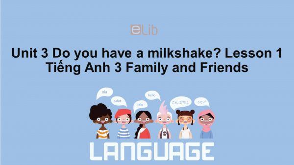 Unit 3 lớp 3: Do you have a milkshake?-Lesson 1