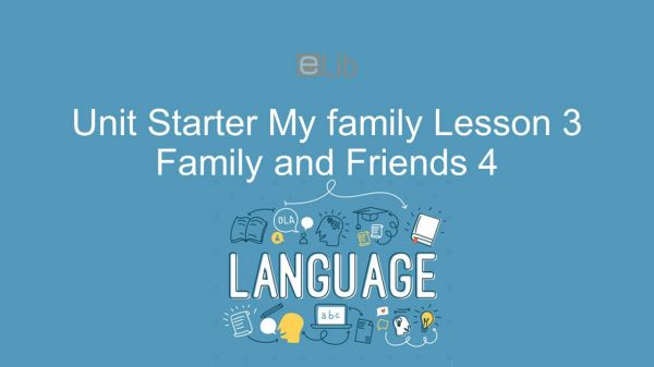 Unit Starter lớp 4: My family - Lesson 3