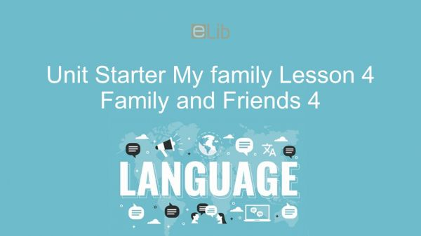 Unit Starter lớp 4: My family - Lesson 4