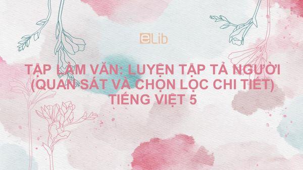 Tập làm văn: Luyện tập tả người (Quan sát và chọn lọc chi tiết) Tiếng Việt 5