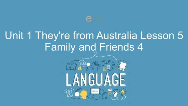Unit 1 lớp 4: They're from Australia - Lesson 5