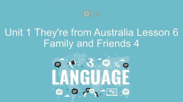Unit 1 lớp 4: They're from Australia - Lesson 6