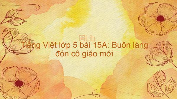 Tiếng Việt lớp 5 bài 15A: Buôn làng đón cô giáo mới