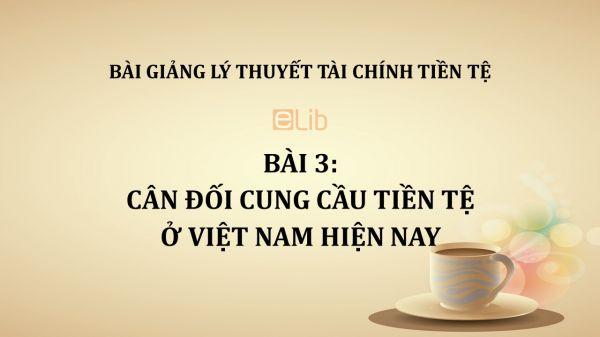 Bài 3: Cân đối cung cầu tiền tệ ở Việt Nam hiện nay
