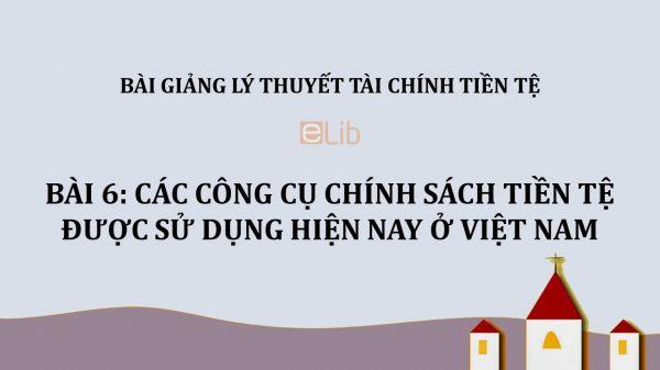 Bài 6: Các công cụ chính sách tiền tệ được sử dụng hiện nay ở Việt Nam