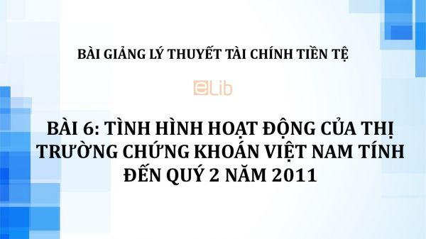 Bài 6: Tình hình hoạt động của thị trường chứng khoán Việt Nam tính đến quý 2 năm 2011