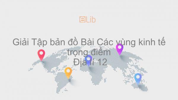 Giải Tập bản đồ Địa lí 12 Bài 43: Các vùng kinh tế trọng điểm