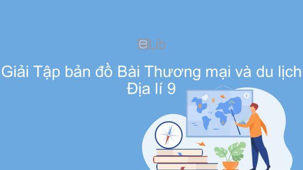 Giải Tập bản đồ Địa lí 9 Bài 15: Thương mại và du lịch