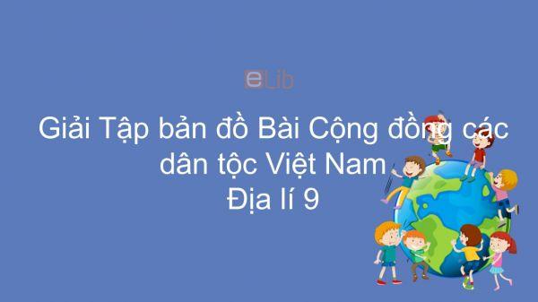 Giải Tập bản đồ Địa lí 9 Bài 1: Cộng đồng các dân tộc Việt Nam