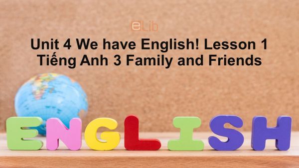 Unit 4 lớp 3: We have English!-Lesson 1