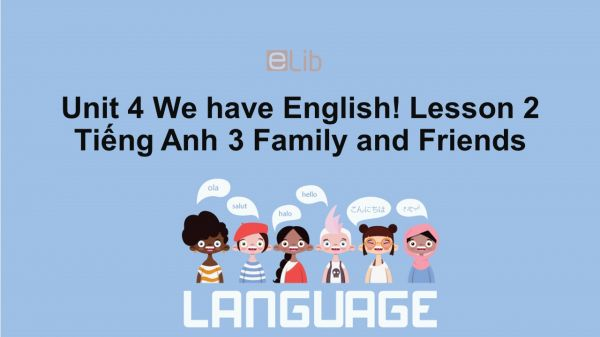 Unit 4 lớp 3: We have English!-Lesson 2
