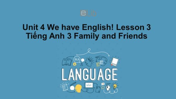 Unit 4 lớp 3: We have English!-Lesson 3