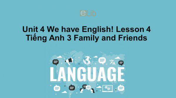 Unit 4 lớp 3: We have English!-Lesson 4