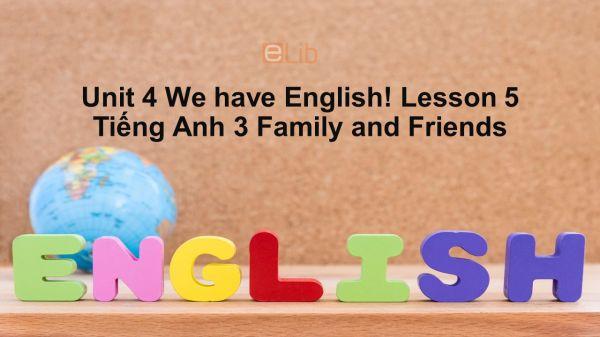 Unit 4 lớp 3: We have English!-Lesson 5