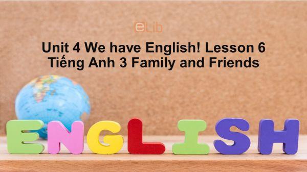 Unit 4 lớp 3: We have English!-Lesson 6