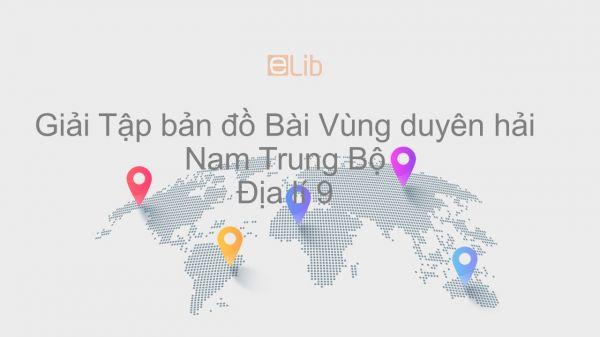 Giải Tập bản đồ Địa lí 9 Bài 25: Vùng duyên hải Nam Trung Bộ