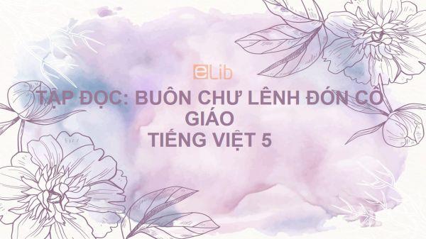 Tập đọc: Buôn Chư Lênh đón cô giáo Tiếng Việt 5