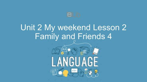 Unit 2 lớp 4: My weekend - Lesson 2