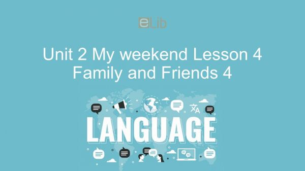 Unit 2 lớp 4: My weekend - Lesson 4
