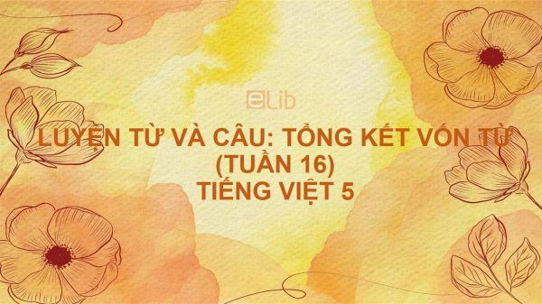 Luyện từ và câu: Tổng kết vốn từ (Tuần 16 - tiếp theo) Tiếng Việt 5