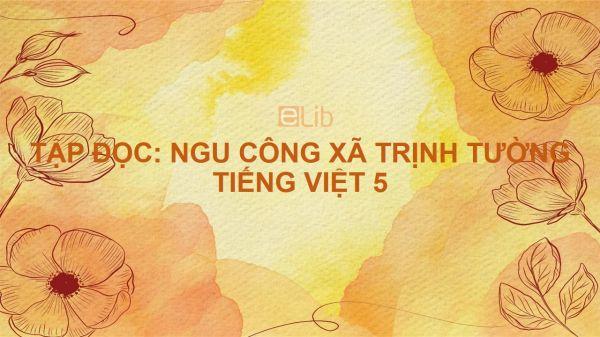 Tập đọc: Ngu Công xã Trịnh Tường Tiếng Việt 5