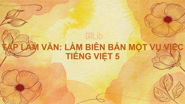 Tập làm văn: Làm biên bản một vụ việc Tiếng Việt 5
