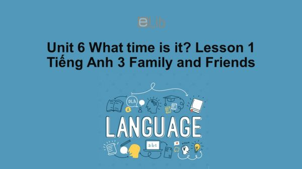 Unit 6 lớp 3: What time is it?-Lesson 1