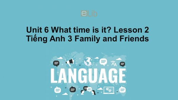 Unit 6 lớp 3: What time is it?-Lesson 2