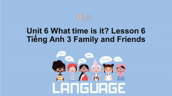 Unit 6 lớp 3: What time is it?-Lesson 6