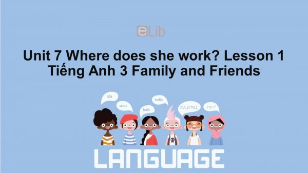 Unit 7 lớp 3: Where does she work?-Lesson 1