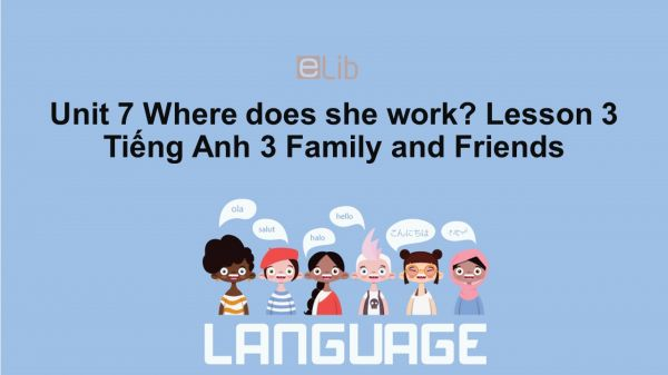Unit 7 lớp 3: Where does she work?-Lesson 3