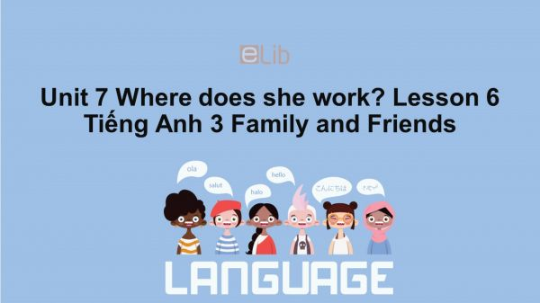 Unit 7 lớp 3: Where does she work?-Lesson 6