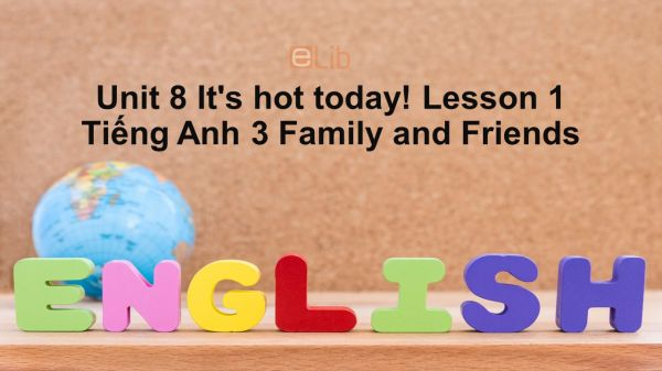 Unit 8 lớp 3: It's hot today!-Lesson 1