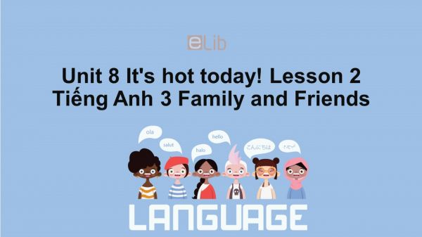 Unit 8 lớp 3: It's hot today!-Lesson 2