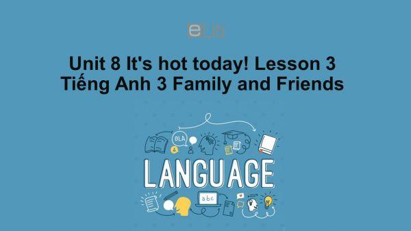 Unit 8 lớp 3: It's hot today!-Lesson 3