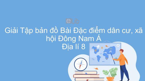 Giải Tập bản đồ Địa lí 8 Bài 15: Đặc điểm dân cư, xã hội Đông Nam Á