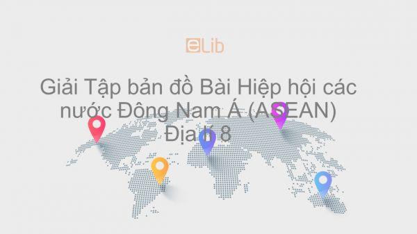 Giải Tập bản đồ Địa lí 8 Bài 17: Hiệp hội các nước Đông Nam Á (ASEAN)