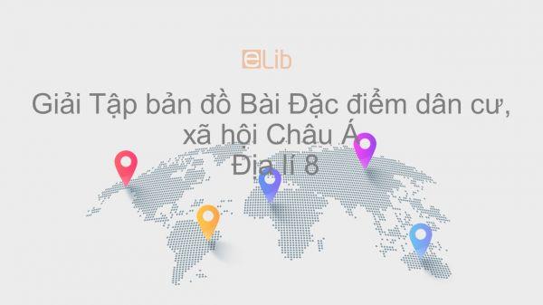 Giải Tập bản đồ Địa lí 8 Bài 5: Đặc điểm dân cư, xã hội Châu Á