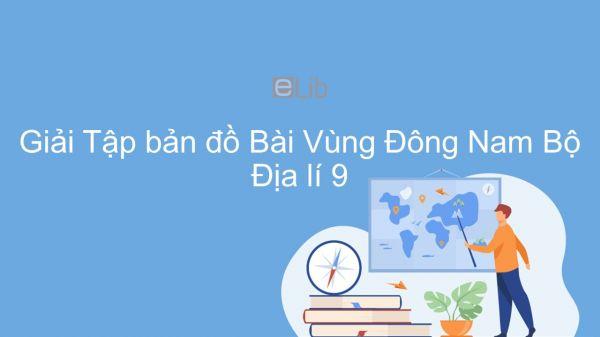 Giải Tập bản đồ Địa lí 9 Bài 31: Vùng Đông Nam Bộ