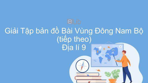 Giải Tập bản đồ Địa lí 9 Bài 32: Vùng Đông Nam Bộ (tiếp theo)