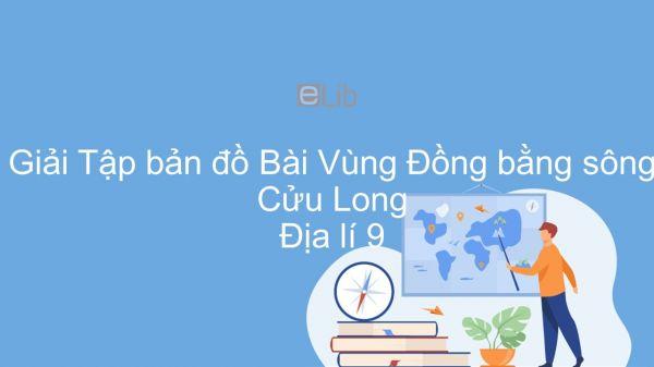 Giải Tập bản đồ Địa lí 9 Bài 35: Vùng Đồng bằng sông Cửu Long